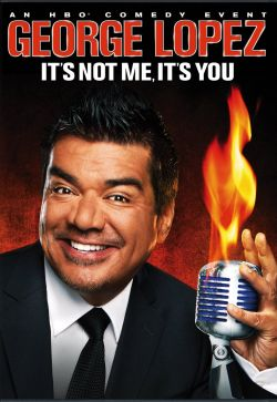 George Lopez It's Not Me It's You